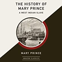 The History of Mary Prince, a West Indian Slave (AmazonClassics Edition)