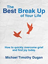 The Best Break Up of Your Life: How to Quickly Overcome Grief and Find Joy Today. (Plus Them Book 1)