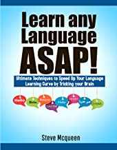 Learn any Language ASAP!: The Ultimate Techniques to Speed Up Your Language Learning Curve by Tricking your Brain