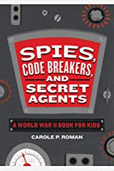 Spies, Code Breakers, and Secret Agents: A World War II Book for Kids (Spies in History for Kids 1) Kindle Edition