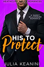 His to Protect: A Sweet Billionaire Romance (Heathcliff Family Romances Book 3)
