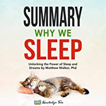Summary: Why We Sleep: Unlocking the Power of Sleep and Dreams by Matthew Walker, PhD
