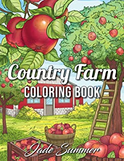 Country Farm Coloring Book: An Adult Coloring Book with Charming Country Life, Playful Animals, Beautiful Flowers, and Nat...