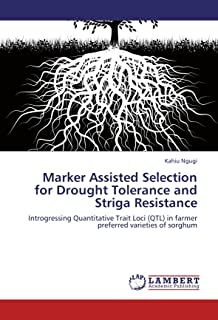 Marker Assisted Selection for Drought Tolerance and Striga Resistance: Introgressing Quantitative Trait Loci (QTL) in farmer preferred varieties of sorghum