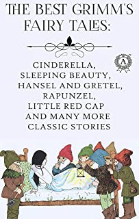The Best Grimm's Fairy Tales: Cinderella, Sleeping Beauty, Hansel and Gretel, Rapunzel, Little Red Cap and many more classic stories