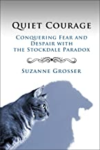 Quiet Courage: Conquering Fear and Despair with the Stockdale Paradox (Healing for Life Book 2)