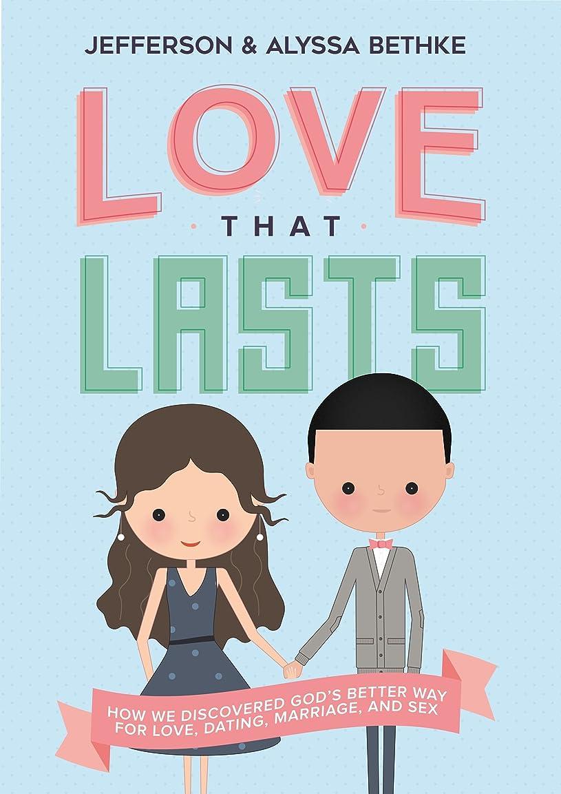 太鼓腹ホーム傾斜Love That Lasts: How We Discovered God's Better Way for Love, Dating, Marriage, and Sex (English Edition)