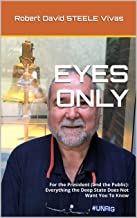 EYES ONLY: For the President (and the Public): Everything the Deep State Does Not Want You To Know (Trump Revolution Book 43)
