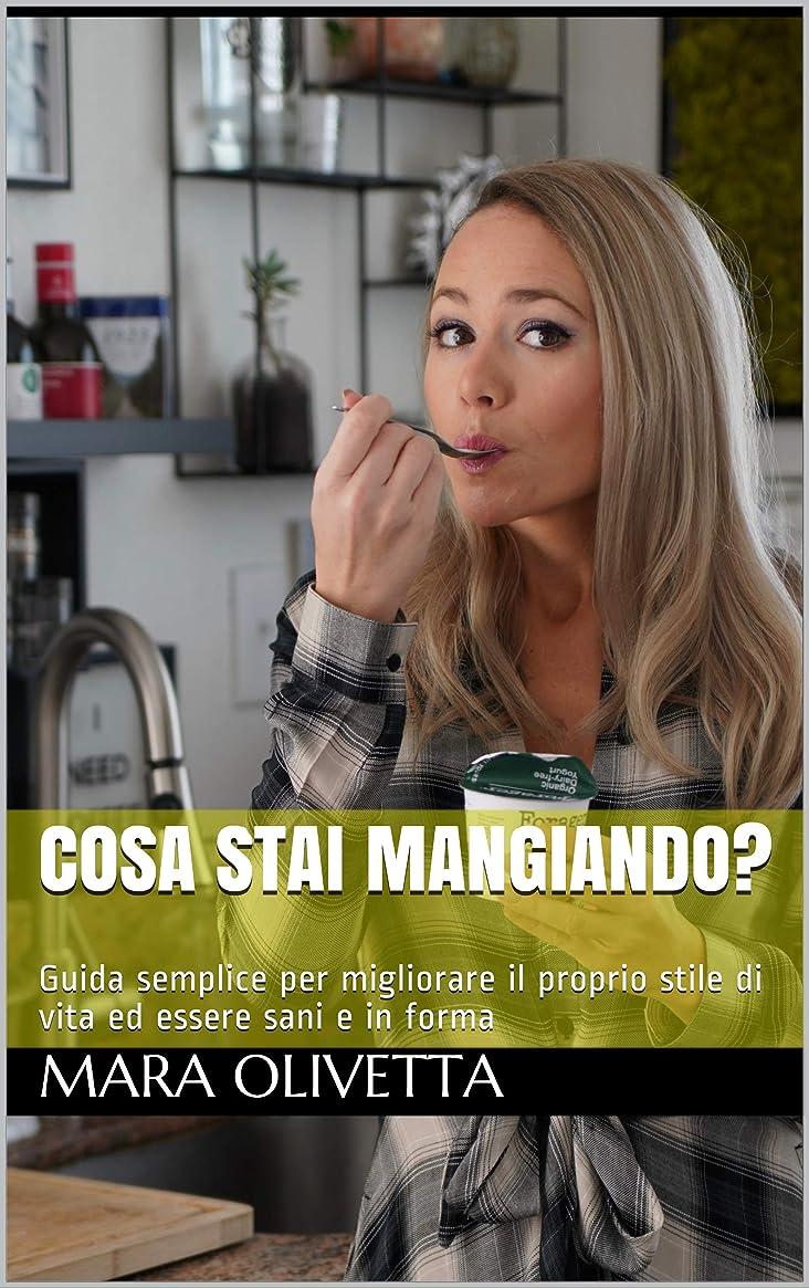 Cosa stai mangiando?: Guida semplice per migliorare il proprio stile di vita ed essere sani e in forma (Italian Edition)