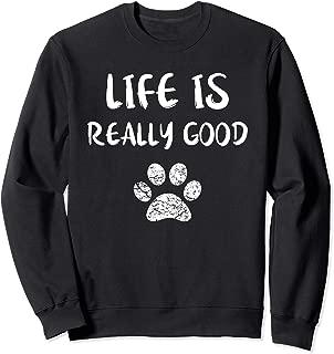 Life Is Really Good Sweatshirt Funny Dog Lovers Puppy Paw Sweatshirt