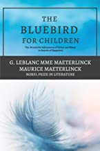 The Blue Bird for Children: The Wonderful Adventures of Tyltyl and Mytyl in Search of Happiness