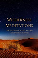 Wilderness Meditations: 40 Devotions for Lent, Fasting, and Spiritual Growth Kindle Edition