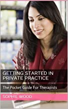 Getting Started In Private Practice For Therapists: The Pocket Guide For Therapists