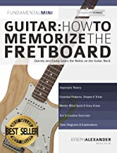 Guitar: How to Memorize the Fretboard: Quickly and Easily Le