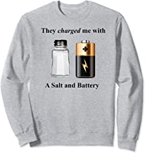 Charged with A Salt and Battery  Sweatshirt