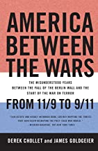 America Between the Wars: From 11/9 to 9/11; The Misunderstood Years Between the Fall of the Berlin Wall and the Start of ...
