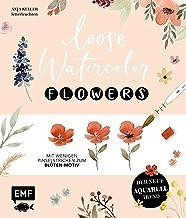 Loose Watercolor – Flowers: Der neue Aquarell-Trend: Mit wenigen Pinselstrichen zum Blüten-Motiv (German Edition)