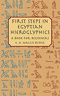 First Steps in Egyptian Hieroglyphics: A Book for Beginners (English Edition)