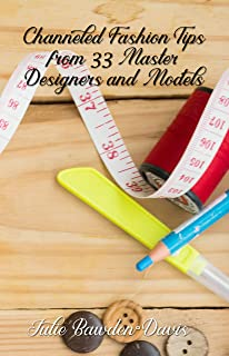 Channeled Fashion Tips from 33 Master Designers and Models (The Channeled Masters Series Book 4)