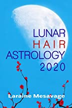 Lunar Hair Astrology 2020: Daily and hourly calendar of traditional principles for hair care in harmony with the moon cycle. (Riding Moon Cycles)