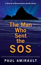 The Man Who Sent the SOS: A Memoir of Reincarnation and the Titanic