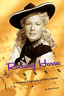 Rocking Horse: A Personal Biography of Betty Hutton