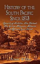 History of the South Pacific Since 1513: Chronicle of Australia, New Zealand, New Guinea, Polynesia, Melanesia and Robinson Crusoe Island