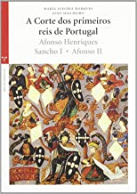 A cortes dos primeiros reis de Portugal : Afonso Henriques, Sancho I, Afonso II