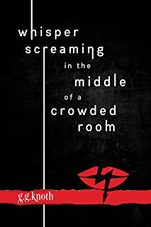 Whisper Screaming in the Middle of a Crowded Room (The Snarky Girl Series Book 1)