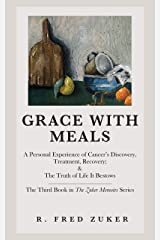 Grace with Meals: A Personal Experience of Cancer's Discovery, Treatment, Recovery; & The Truth of Life It Bestows (The Zuker Memoirs) Kindle Edition