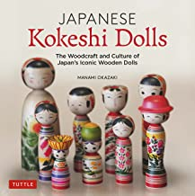 Japanese Kokeshi Dolls: The Woodcraft and Culture of Japan's Iconic Wooden Dolls (English Edition)