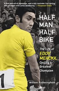 Half Man, Half Bike: The Life of Eddy Merckx, Cycling's Greatest Champion