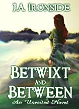 Betwixt and Between: (Unveiled Book 6)
