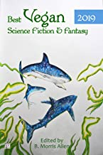 Best Vegan Science Fiction & Fantasy 2019 (Best Vegan Science Fiction and Fantasy Book 4)