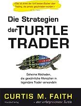 Die Strategien der Turtle Trader: Geheime Methoden, die gewöhnliche Menschen in legendäre Trader verwandeln (German Edition)