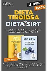 Super pack! Dieta tiroidea + Dieta Sirt!: Torna alla tua vecchia vitalità bilanciando gli ormoni tiroidei, e brucia i grassi con la dieta Sirt! (Italian Edition) Format Kindle