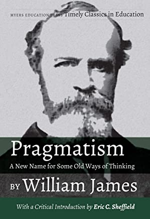 Pragmatism - a New Name for Some Old Ways of Thinking: With a Critical Introduction by Eric C. Sheffield