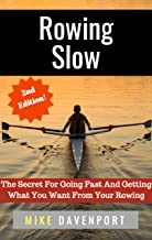 Rowing Slow: The Secret For Going Fast And Getting What You Want From Your Rowing (Rowing workbook Book 4)