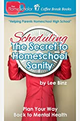 Scheduling — The Secret to Homeschool Sanity: Plan Your Way Back to Mental Health (The HomeScholar's Coffee Break Book series 21) Kindle Edition