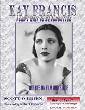 Kay Francis - I Can't Wait To Be Forgotten - Her Life on Film and Stage