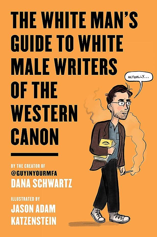 不屈裏切るあいまいThe White Man's Guide to White Male Writers of the Western Canon (English Edition)