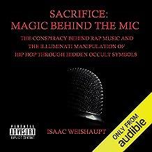 Sacrifice: Magic پشت میکروفون: توطئه پشت موسیقی رپ و دستکاری اشراقی هیپ هاپ از طریق نمادهای نهان
