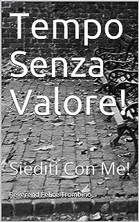 Tempo Senza Valore!: Siediti Con Me! (Italian Edition)