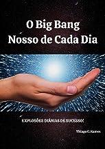O Big Bang nosso de cada dia: Explosões diárias de Sucesso! (Portuguese Edition)