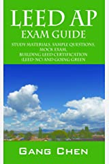 LEED AP Exam Guide: Study Materials, Sample Questions, Mock Exam, Building LEED Certification (LEED-NC) and Going Green (1) Kindle Edition