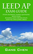 LEED AP Exam Guide: Study Materials, Sample Questions, Mock Exam, Building LEED Certification (LEED-NC) and Going Green (1)