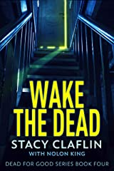 Wake The Dead (Dead For Good Book 4) Kindle Edition