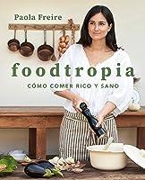 Foodtropia: Cómo comer rico y sano (Cocina casera)