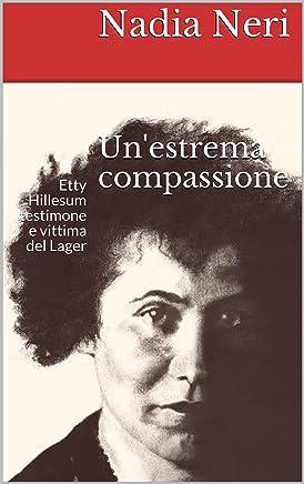 Unestrema compassione: Etty Hillesum testimone e vittima del Lager