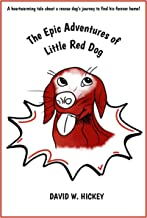 The Epic Adventures of Little Red Dog: A heartwarming tale about a rescue dog's life-changing journey to find his forever home